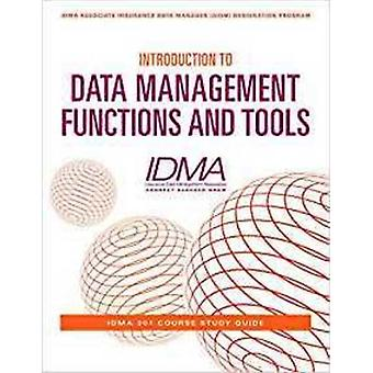 Introduction to Data Management Functions and Tools IDMA 201 Course Study Guide by Management Association & Insurance Data