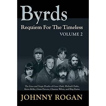 Byrds Requiem For The Timeless Volume 2 by Johnny Rogan