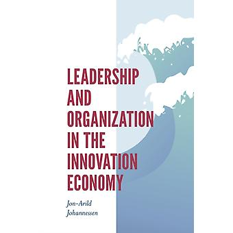 Leadership and Organization in the Innovation Economy by JonArild Johnannessen