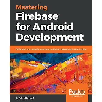 Mastering Firebase for Android Development by Ashok Kumar S