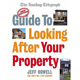 Guide to Looking After Your Property by Jeff Author Howell