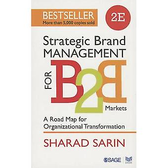 Strategic Brand Management for B2B Markets  A Road Map for Organizational Transformation by Sharad Sarin