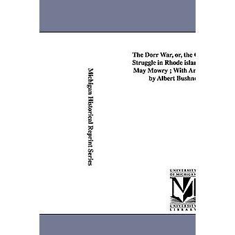 The Dorr War Or the Constitutional Struggle in Rhode Island par Arthur May Mowry With an Introduction par Albert Bushnell Hart. par Mowry et Arthur May