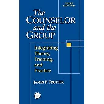 The Counselor and the Group Integrating Theory Training and Practice by Trotzer & James P.