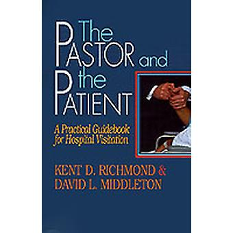 The Pastor and the Patient A Practical Guidebook for Hospital Visitation by Richmond & Kent D.