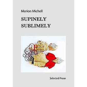 Supinely Sublimely Selected prose by Michell & Marion