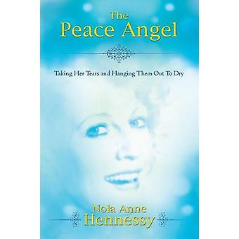The Peace Angel Taking Her Tears and Hanging Them Out to Dry by Hennessy & Nola