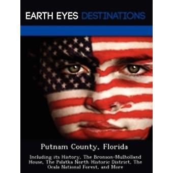 Putnam County Florida Including its History The BronsonMulholland House The Palatka North Historic District The Ocala National Forest and More by Black & Johnathan