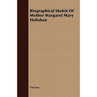 Biographical Sketch Of Mother Margaret Mary Hallahan by Various