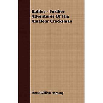 Raffles  Further Adventures of the Amateur Cracksman by Hornung & E. W.