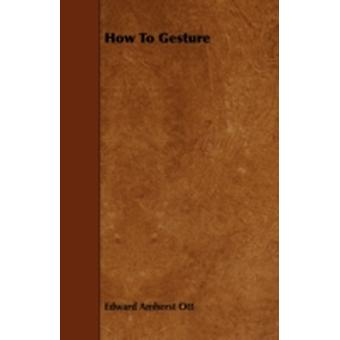 How To Gesture by Ott & Edward Amherst