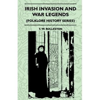 Irish Invasion And War Legends Folklore History Series by Rolleston & T. W.