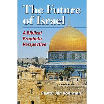 The Future of Israel A Biblical Prophetic Perspective by Voerman & Jan