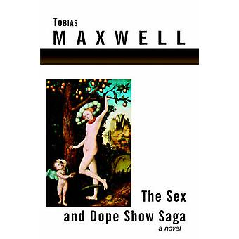 The Sex and Dope Show Saga by Maxwell & Tobias