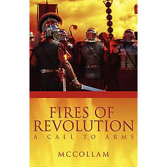 Fires Of Revolution A Call To Arms by McCollam & James R