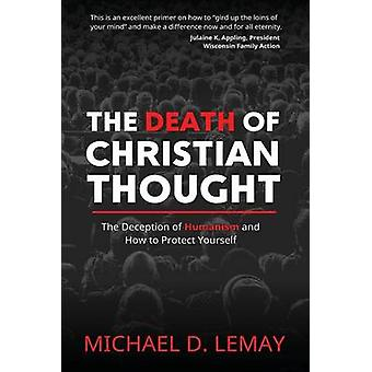 The Death of Christian Thought The Deception of Humanism and How to Protect Yourself by LeMay & Michael D.