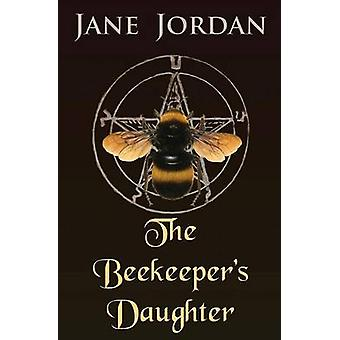 The Beekeepers Daughter by Jordan & Jane