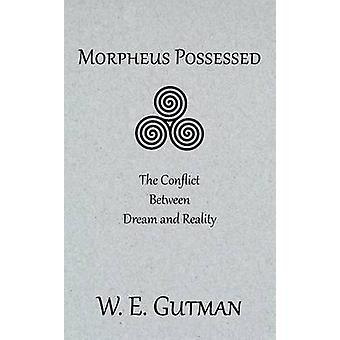 Morpheus Possessed The Conflict Between Dream and Reality by Gutman & W. E.