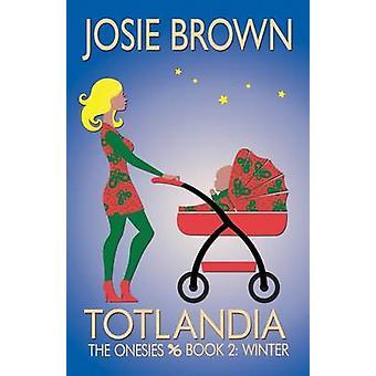 Totlandia  Book 2 The Onesies Winter by Brown & Josie