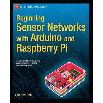 Beginning Sensor Networks with Arduino and Raspberry Pi by Bell & Charles