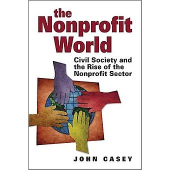 The Nonprofit World - Civil Society and the Rise of the Nonprofit Sect