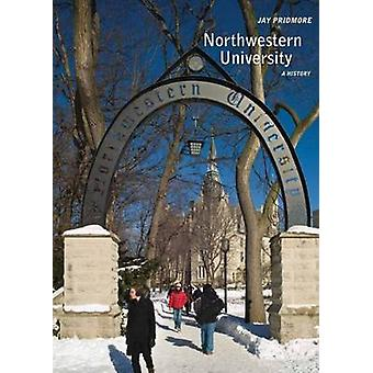 Northwestern University - A History by Jay Pridmore - 9780810128002 Bo
