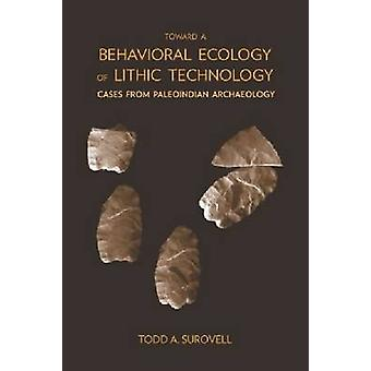 Toward a Behavioral Ecology of Lithic Technology - Cases from Paleoind