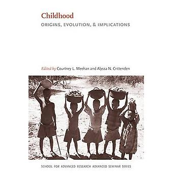 Childhood - Origins - Evolution - and Implications by Courtney L. Meeh