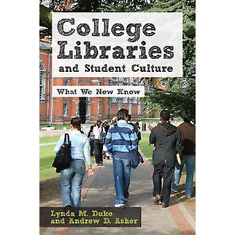 College Libraries and Student Culture - What We Now Know by Lynda M. D