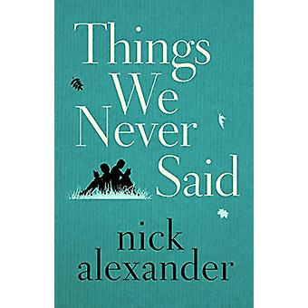 Things We Never Said by Nick Alexander - 9781503904378 Book