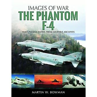The F-4 Phantom - Rare Photographs from Wartime Archives by Martin W.