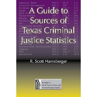 A Guide to Sources of Texas Criminal Justice Statistics (annotated ed