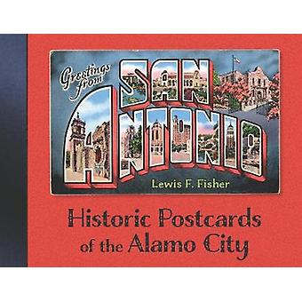 Greetings from San Antonio - Historic Postcards of the Alamo City by L