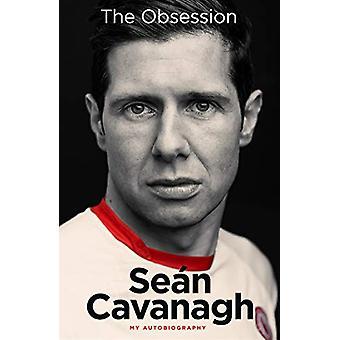 Sean Cavanagh - The Obsession - My Autobiography by Sean Cavanagh - 978