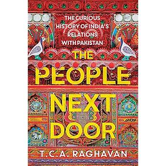 The People Next Door - The Curious History of India's Relations with P