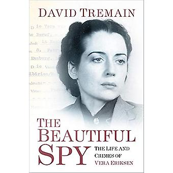 The Beautiful Spy - The Life and Crimes of Vera Eriksen by David Trema