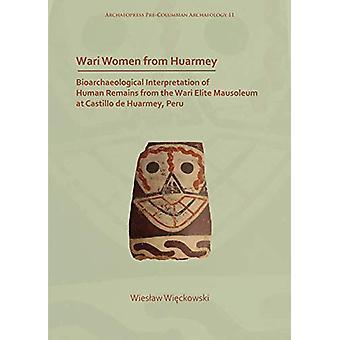 Wari Women from Huarmey - Bioarchaeological Interpretation of Human Re