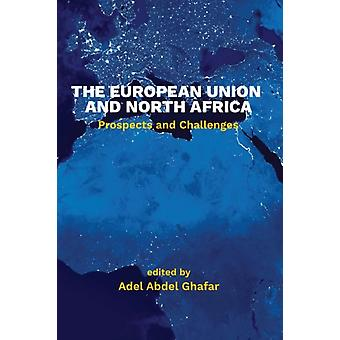 The European Union and North Africa by Edited by Adel Abdel Ghafar