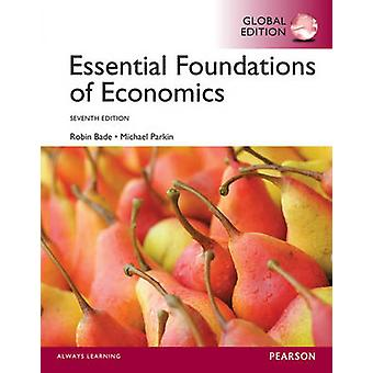 Essential Foundations of Economics Global Edition by Robin Bade