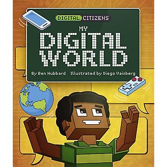 Digital Citizens My Digital World by Hubbard & Ben