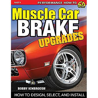 Muscle Car Brake Upgrades - How to Design - Select and Install by Bobb