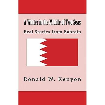 A Winter in the Middle of� Two Seas: Real Stories from Bahrain