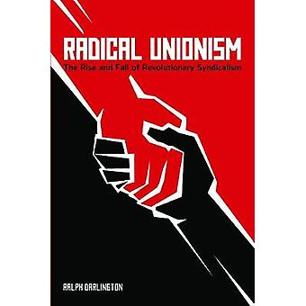 Radical Unionism  The Rise and Fall of Revolutionary Syndicalism