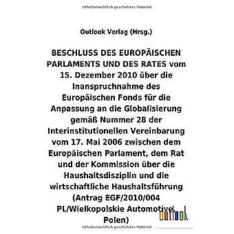 BESCHLUSS vom 15. Dezember 2010 Aber die Inanspruchnahme des Europ ischen Fonds fAr die Anpassung an die Globalisierung gem A Nummer 28 der Interinstitutionellen Vereinbarung vom 17. Mai 2006 Aber die Haushaltsdisziplin und die wirtschaftliche Haushal