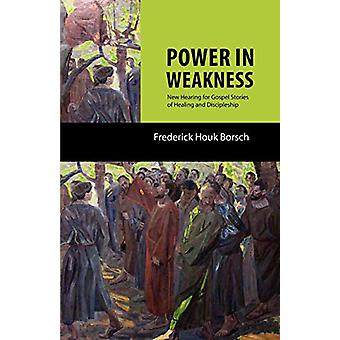 Power in Weakness - New Hearing for Gospel Stories of Healing and Disc
