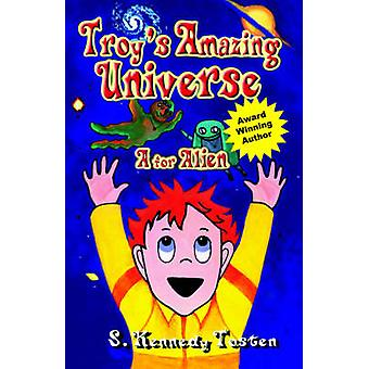 Troy's Amazing Universe - A for Aliens by S. Kennedy Tosten - 97815911