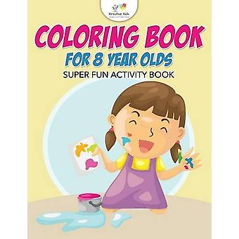Coloring Book for 8 Year Olds Super Fun Activity Book by Kreative Kid