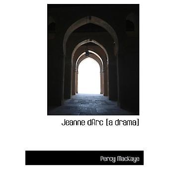 Jeanne Darc [A Drama] by Percy Mackaye - 9781117069081 Book