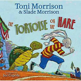 The Tortoise or the Hare by Toni Morrison & Slade Morrison & Illustrated by Joe Cepeda