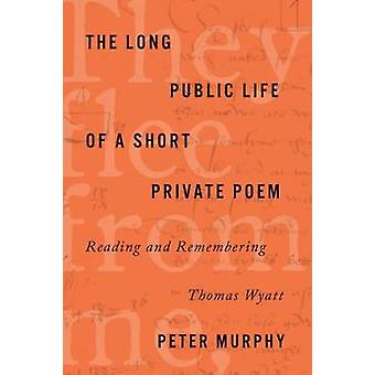 The Long Public Life of a Short Private Poem Reading and Remembering Thomas Wyatt Square One FirstOrder Questions in the Humanities